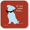 If The Shoe Fits Dog Is Good Drink Coaster