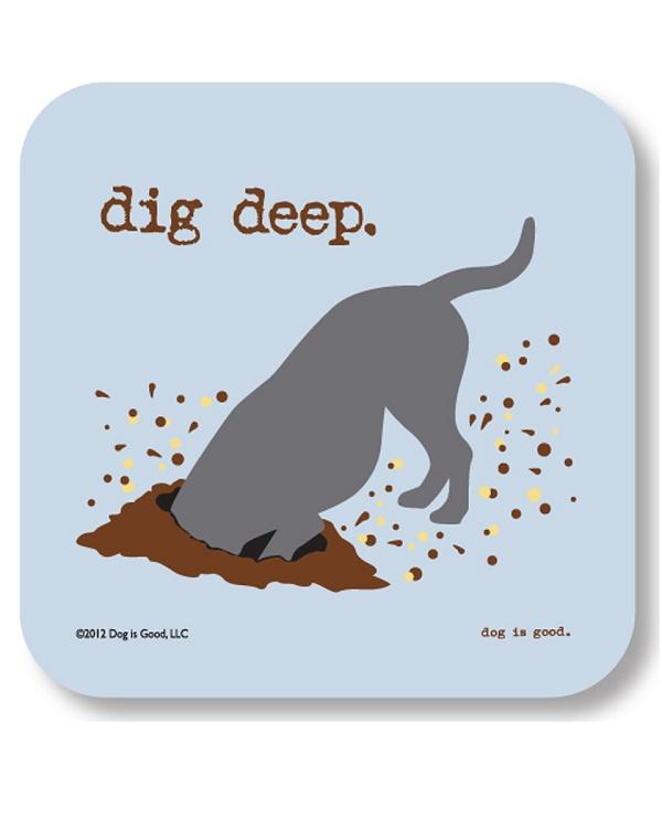 Dig Deep Drink Coaster Dog is Good