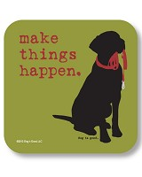 Make Things Happen Drink Coaster Dog is Good